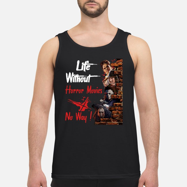 Life Without Horror Movies No Way Horror Characters Tank top