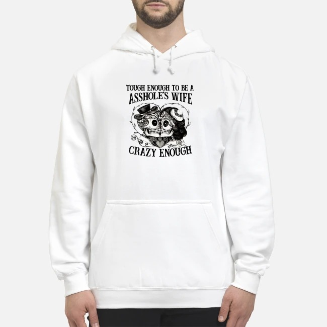 Skull Tough Enough to be a asshole's wife crazy enough to love him hoodie