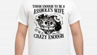 Skull Tough Enough to be a asshole's wife crazy enough to love him shirt