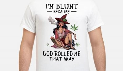 Smoking Witch I'm Blunt Because God Rolled Me That Way Shirt