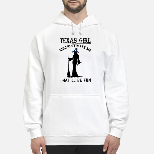 https://kingtees.shop/teephotos/2019/09/Texas-Girl-Witch-underestimate-me-thatll-be-fun-hoodie.jpg