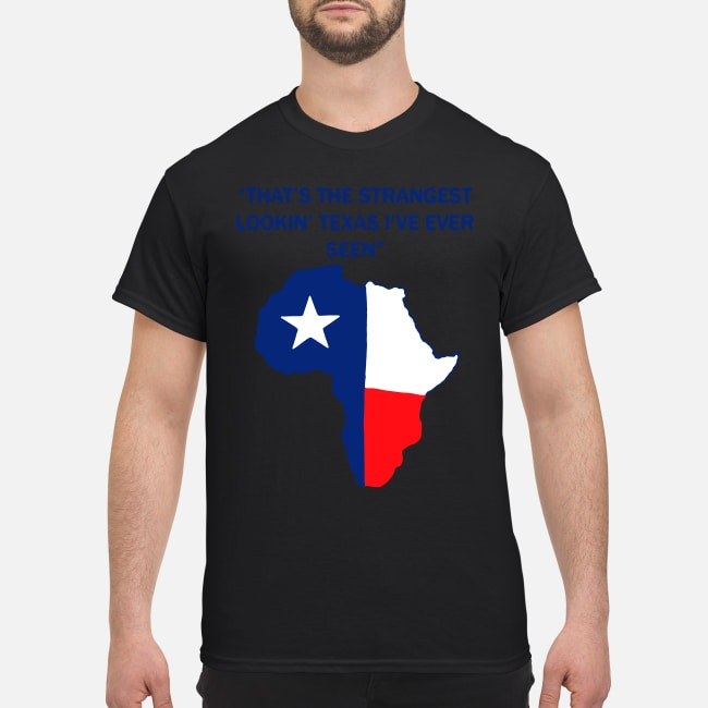 That's the strangest Lookin' Texas I've ever seen shirt