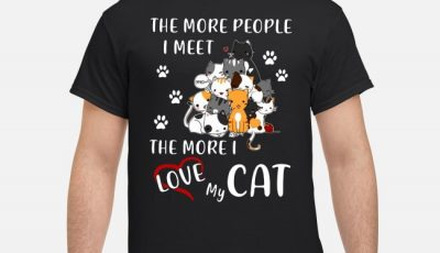 The More People I Meet The More I Like My Cat Shirt