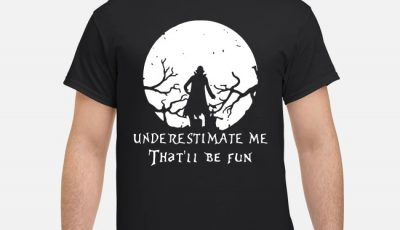 Underestimate Me That'll Be Fun Dracula Shirt