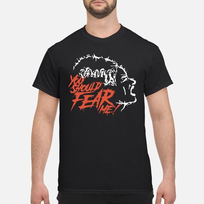 You Should Fear Me The Bride of Frankenstein Shirt