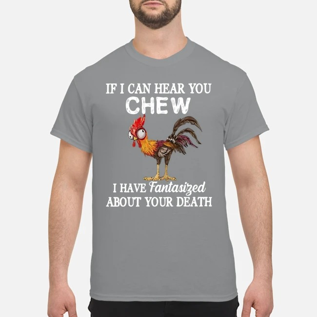 https://kingtees.shop/teephotos/2019/10/Chicken-if-I-can-hear-you-chew-I-have-fantasized-about-your-death-shirt.jpg