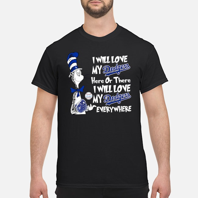 Dr Seuss Sam I will love my dodgers here or there I will love my Dodgers everywhere shirt