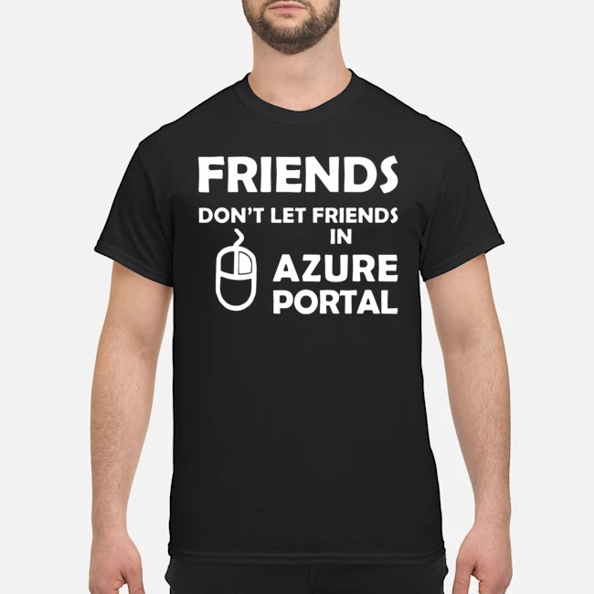 Friends don'tlet friends in azure portal shirt