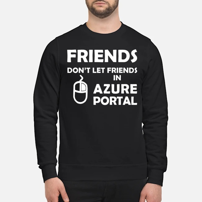 Friends don'tlet friends in azure portal sweater