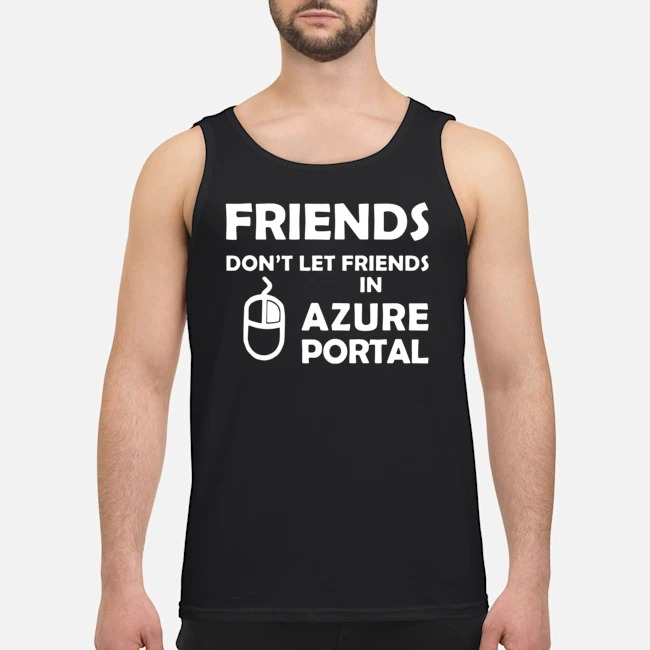 Friends don'tlet friends in azure portal tank top