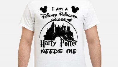 I am a Disney Princess unless Harry Potter needs me white shirt