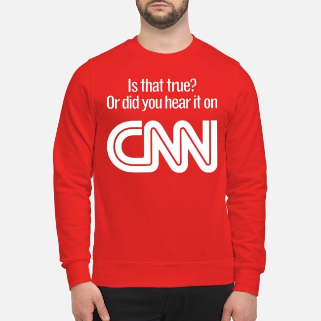 https://kingtees.shop/teephotos/2019/10/Is-that-true-or-did-you-hear-it-on-CNN-sweater.jpg