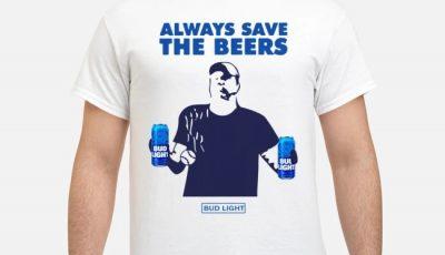 Jeff Adams Beers Over Baseball Always Save The Beers Bud Light Shirt