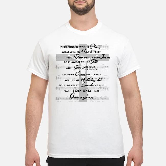 https://kingtees.shop/teephotos/2019/10/Jesus-surrounded-your-glory-what-will-my-heart-feel-shirt.jpg
