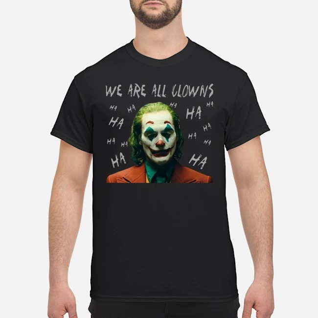 Joker Movie We Are All Clowns Joaquin Phoenix Shirt