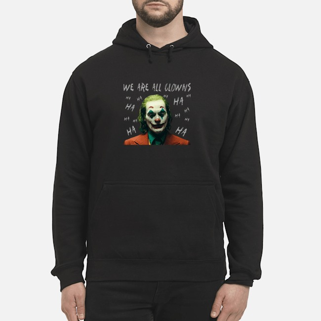 Joker Movie We Are All Clowns Joaquin Phoenix Hoodie