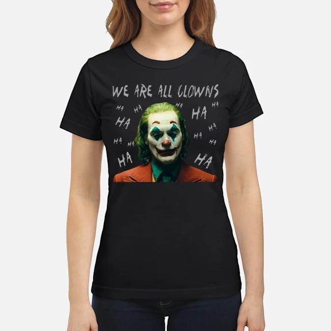 Joker Movie We Are All Clowns Joaquin Phoenix Ladies