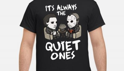 Michael Myers And Jason Voorhees it's always the quiet ones shirt