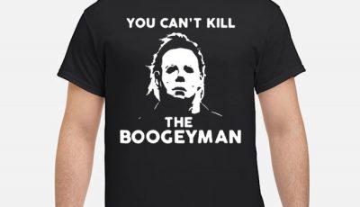 Michael Myers You Can't Kill The Boogeyman Shirt