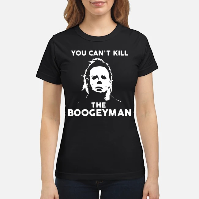 Michael Myers You Can't Kill The Boogeyman Ladies