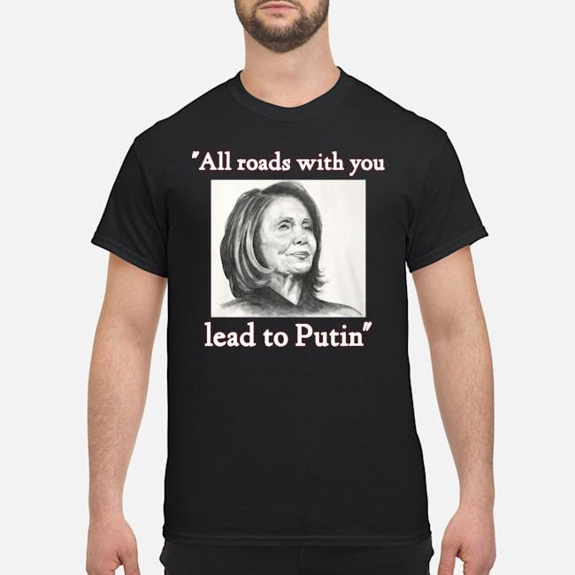https://kingtees.shop/teephotos/2019/10/Nancy-Pelosi-all-roads-with-you-lead-to-Putin-shirt.jpg