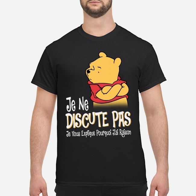 Pooh Je Ne Discute Pas Je Vous Explique Pourquoi J'ai Raison Shirt