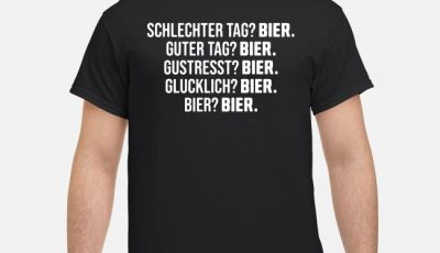 Schlechter Tag Bier Guter Tag Bier Gestresst Bier shirt