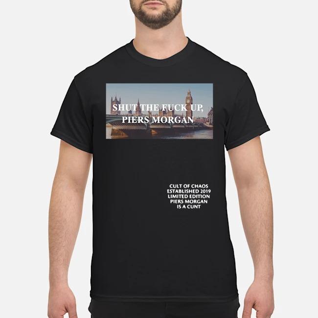 Shut The Fuck Up Piers Morgan Shirt