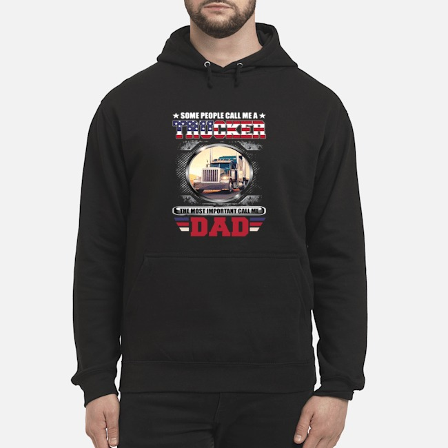 Some People Call Me A Trucker The Most Important Call Dad Hoodie