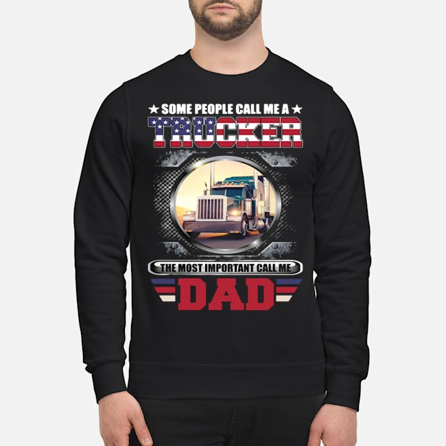 Some People Call Me A Trucker The Most Important Call Dad Sweater