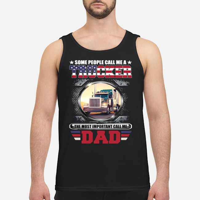 Some People Call Me A Trucker The Most Important Call Dad Tank top