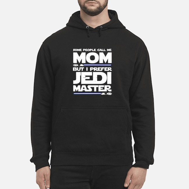 Star Wars Some People Call Me Mom But I Prefer Jedi Master hoodie