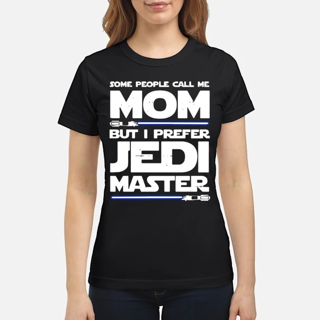 Star Wars Some People Call Me Mom But I Prefer Jedi Master ladies