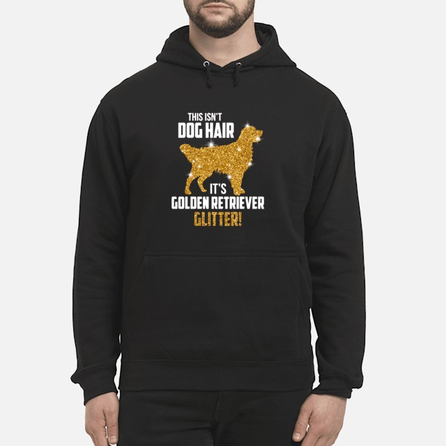 https://kingtees.shop/teephotos/2019/10/This-Isnt-Dog-Hair-Its-Golden-Retriever-Glitter-hoodie.jpg