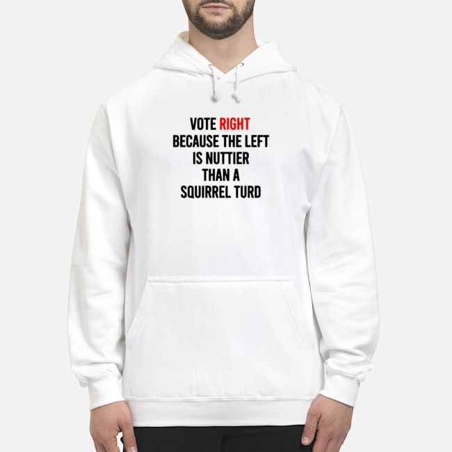 https://kingtees.shop/teephotos/2019/10/Vote-right-because-the-left-is-nuttier-than-a-squirrel-turd-hoodie.jpg