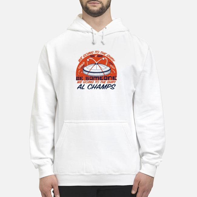 https://kingtees.shop/teephotos/2019/10/We-Going-to-the-Ship-take-back-be-Someone-al-Champs-hoodie.jpg