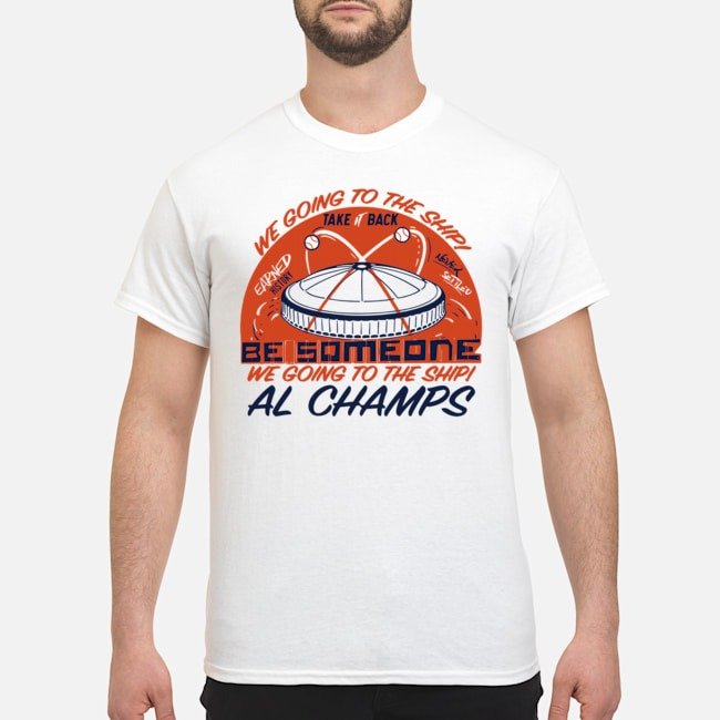 https://kingtees.shop/teephotos/2019/10/We-Going-to-the-Ship-take-back-be-Someone-al-Champs-shirt.jpg