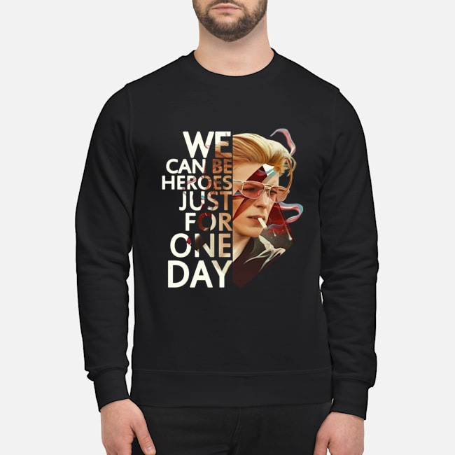 We can be heroes just for one day David Bowie sweater