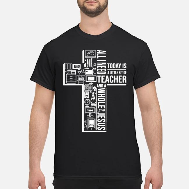 https://kingtees.shop/teephotos/2019/11/All-I-Need-Today-Is-A-Little-Bit-Of-Teacher-And-Whole-Lot-Of-Jesus-Shirt.jpg