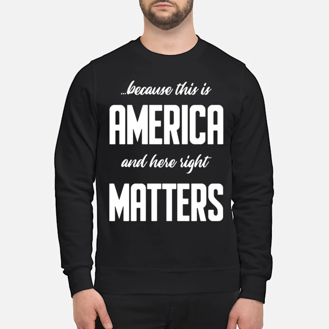 https://kingtees.shop/teephotos/2019/11/Because-this-is-America-and-Here-Right-Matters-Sweater.jpg