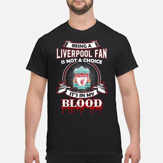 https://kingtees.shop/teephotos/2019/11/Being-A-Liverpool-Fan-Is-Not-A-Choice-It%E2%80%99s-In-My-Blood-Shirt.jpg