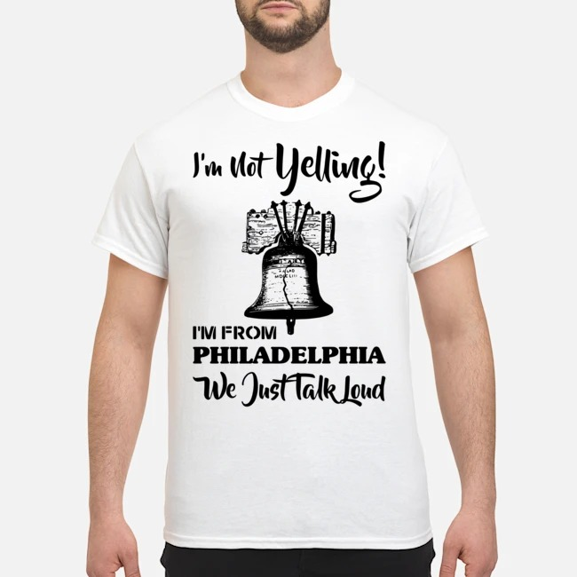 https://kingtees.shop/teephotos/2019/11/Bell-Im-Not-Yelling-Im-From-Philadelphia-We-Just-Talk-Loud-Shirt.jpg
