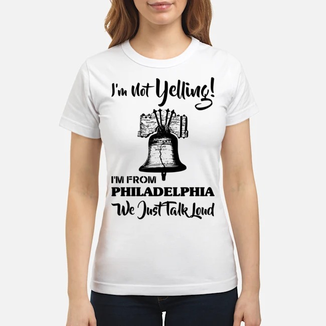 https://kingtees.shop/teephotos/2019/11/Bell-Im-Not-Yelling-Im-From-Philadelphia-We-Just-Talk-Loud-ladies.jpg