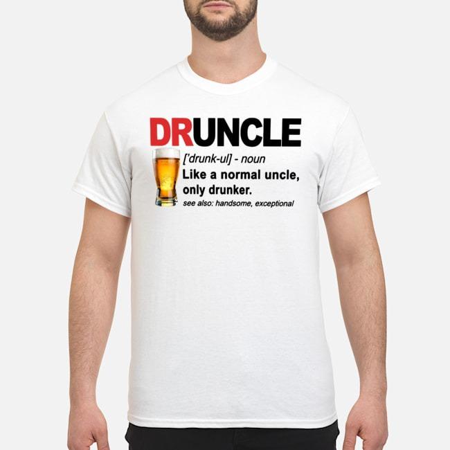 https://kingtees.shop/teephotos/2019/11/Druncle-Noun-Like-a-Normal-Uncle-Only-Drunker-Shirt.jpg