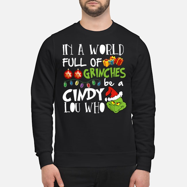 Grinch Face In a world full of Grinches Cindy Lou Who Christmas Sweater