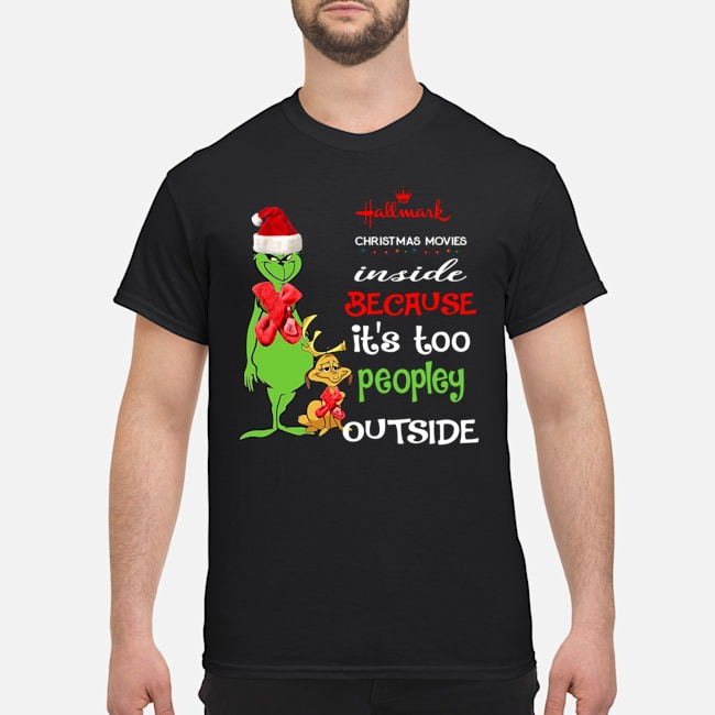 https://kingtees.shop/teephotos/2019/11/Grinch-Hallmark-Christmas-Movies-inside-because-its-too-peopley-outside-shirt.jpg