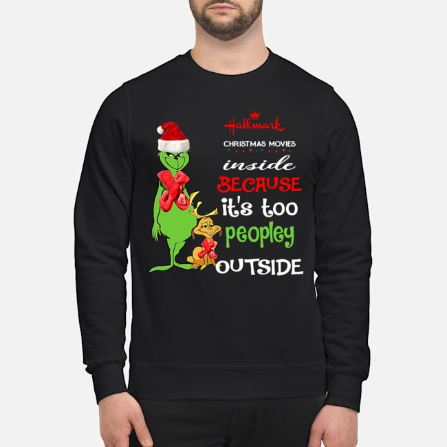 https://kingtees.shop/teephotos/2019/11/Grinch-Hallmark-Christmas-Movies-inside-because-its-too-peopley-outside-sweater.jpg