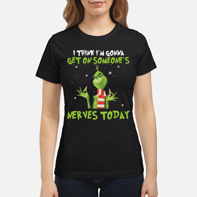 https://kingtees.shop/teephotos/2019/11/Grinch-I-think-Im-gonna-get-on-someones-nerves-today-Ladies.jpg