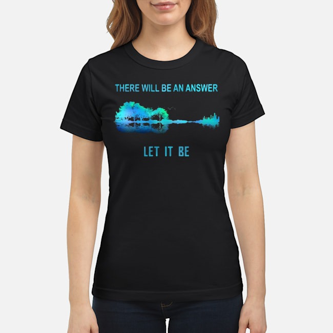 https://kingtees.shop/teephotos/2019/11/Guitar-Lake-There-Will-Be-An-Answer-Let-It-Be-Ladies.jpg