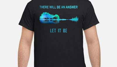 Guitar Lake There Will Be An Answer Let It Be Shirt